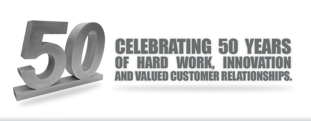 Celebrating 50 years of hard work, innovation and valued customer relationships